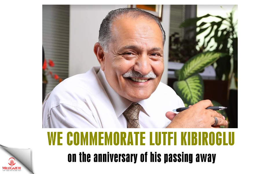 We commemorate Lutfi Kibiroglu on the anniversary of his passing away