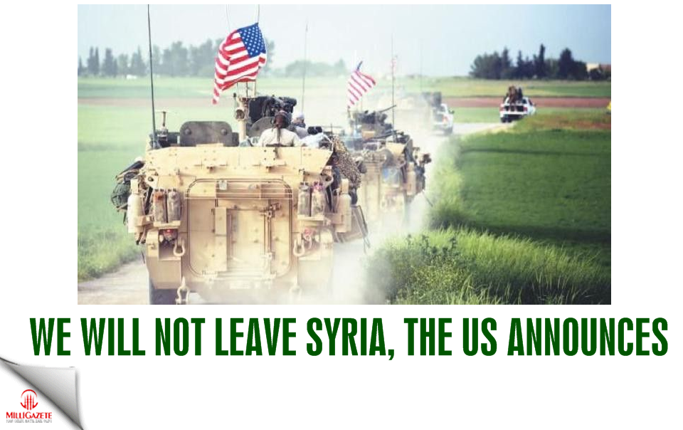 We will not leave Syria, the US announces