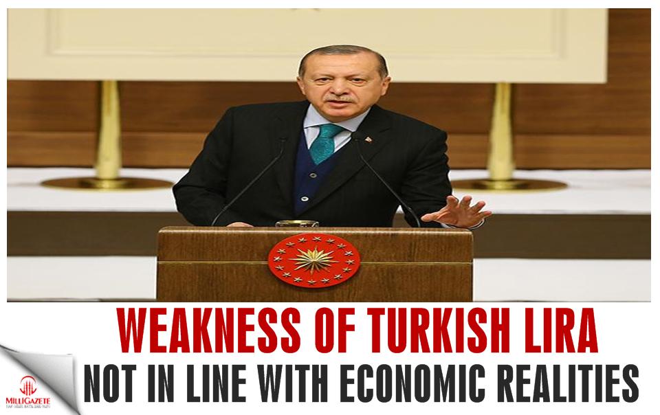 Weakness of Turkish Lira not in line with economic realities: Erdoğan