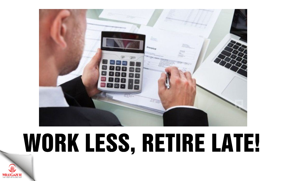 Work less, retire late!