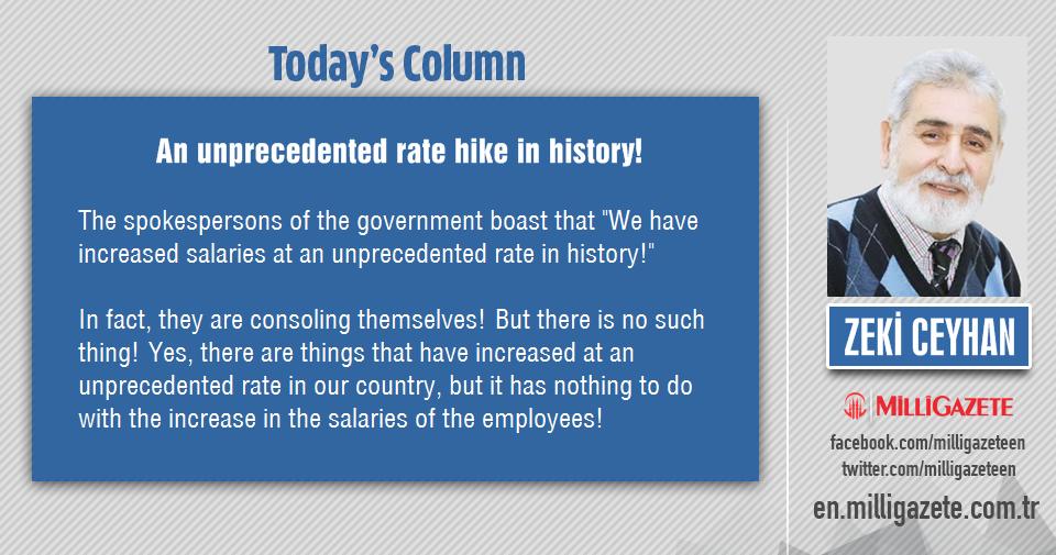 "Zeki Ceyhan: ""An unprecedented rate hike in history!"""