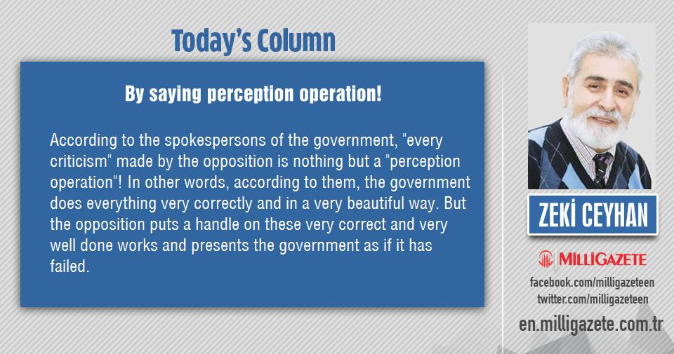 "Zeki Ceyhan: ""By saying perception operation!"""