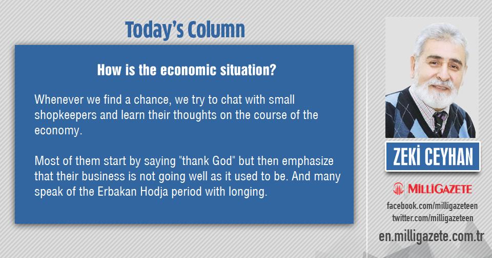 "Zeki Ceyhan: ""How is the economic situation?"""
