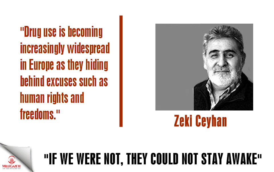 "Zeki Ceyhan: ""If we were not, they could not stay awake"""